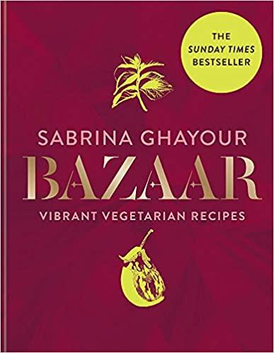 Bazaar - Vibrant Plat Based and Vegetarian Recipes by Sabrina Ghayour