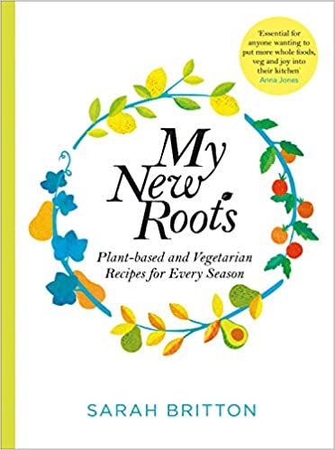 My New Roots - Plant Based Recipes by Sarah Britton