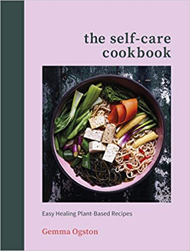 The Self Care Cook Book - Plant Based recipes by Gemma Ogston